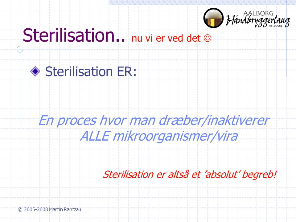 Sterilisation.. nu vi er ved det 