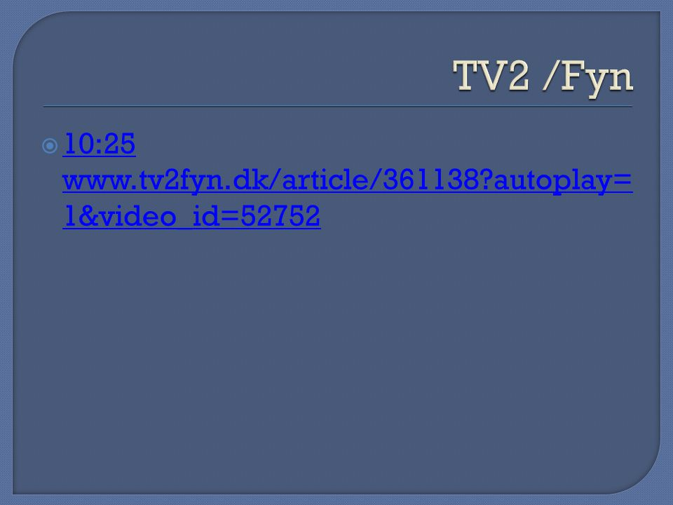 TV2 /Fyn 10:25 www.tv2fyn.dk/article/361138 autoplay=1&video_id=52752