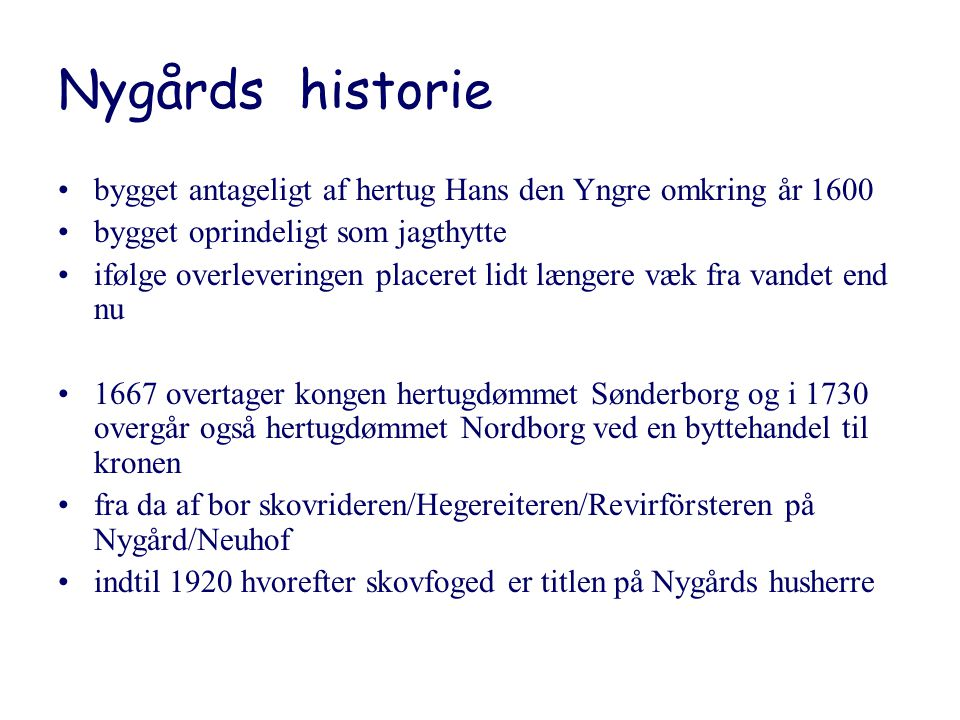 Nygårds historie bygget antageligt af hertug Hans den Yngre omkring år 1600. bygget oprindeligt som jagthytte.