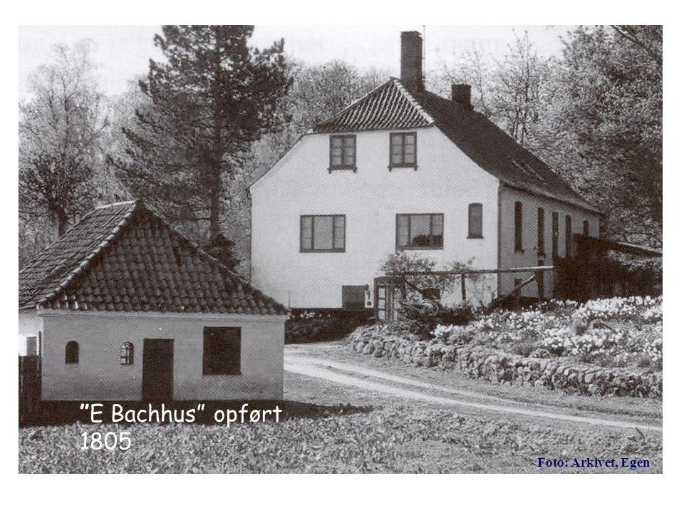 E Bachhus opført 1805 Foto: Arkivet, Egen