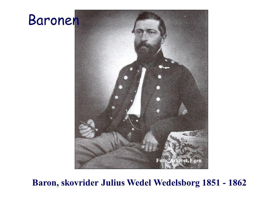 Baronen Baron, skovrider Julius Wedel Wedelsborg 1851 - 1862