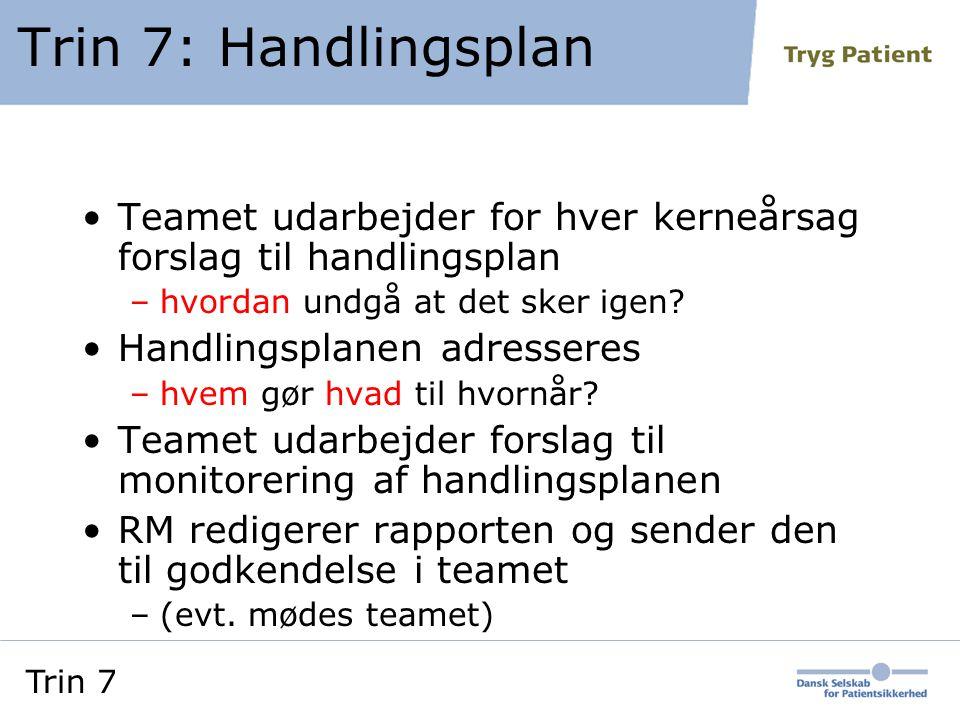 Trin 7: Handlingsplan Teamet udarbejder for hver kerneårsag forslag til handlingsplan. hvordan undgå at det sker igen