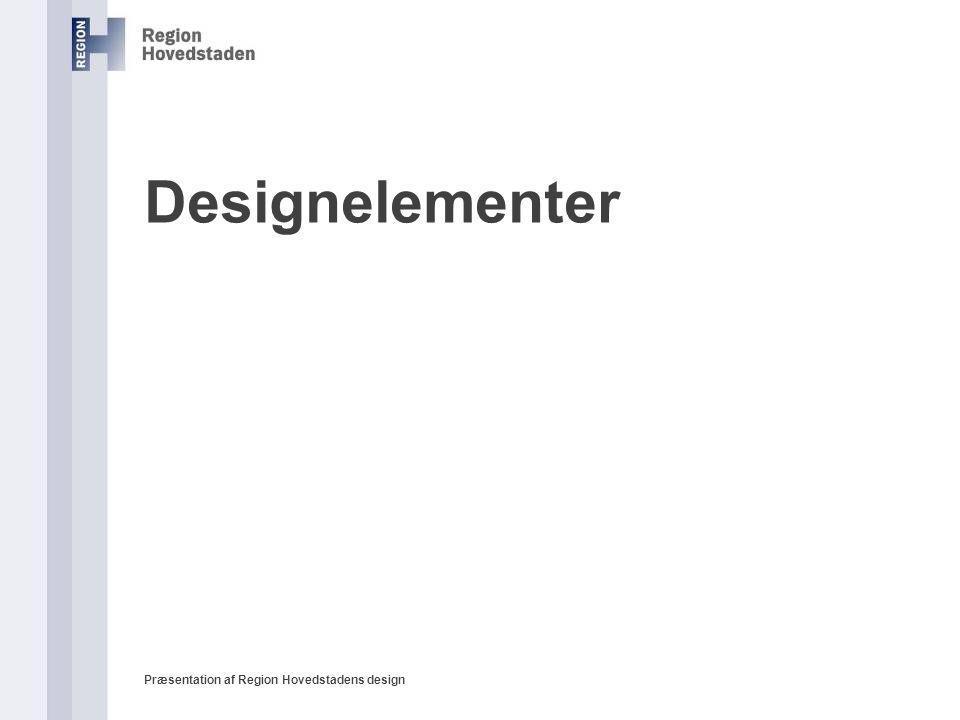 Designelementer Præsentation af Region Hovedstadens design