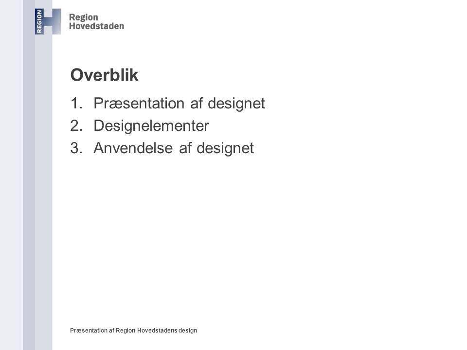 Overblik Præsentation af designet Designelementer