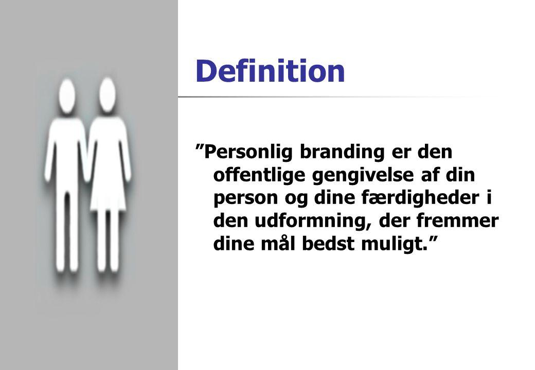 Definition Personlig branding er den offentlige gengivelse af din person og dine færdigheder i den udformning, der fremmer dine mål bedst muligt.