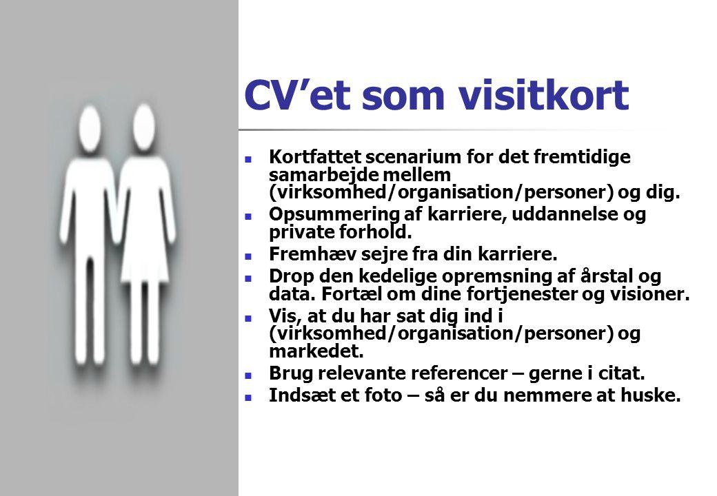CV'et som visitkort Kortfattet scenarium for det fremtidige samarbejde mellem (virksomhed/organisation/personer) og dig.