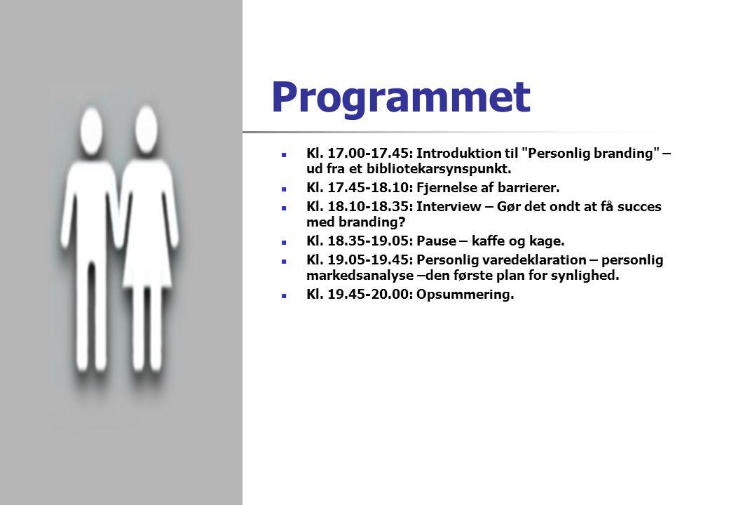 Programmet Kl. 17.00-17.45: Introduktion til Personlig branding – ud fra et bibliotekarsynspunkt.
