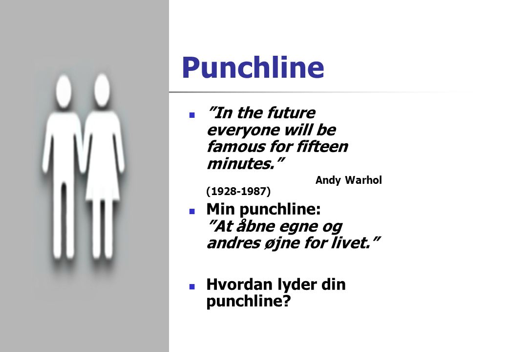 Punchline In the future everyone will be famous for fifteen minutes.