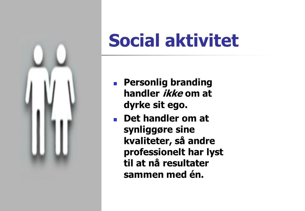 Social aktivitet Personlig branding handler ikke om at dyrke sit ego.