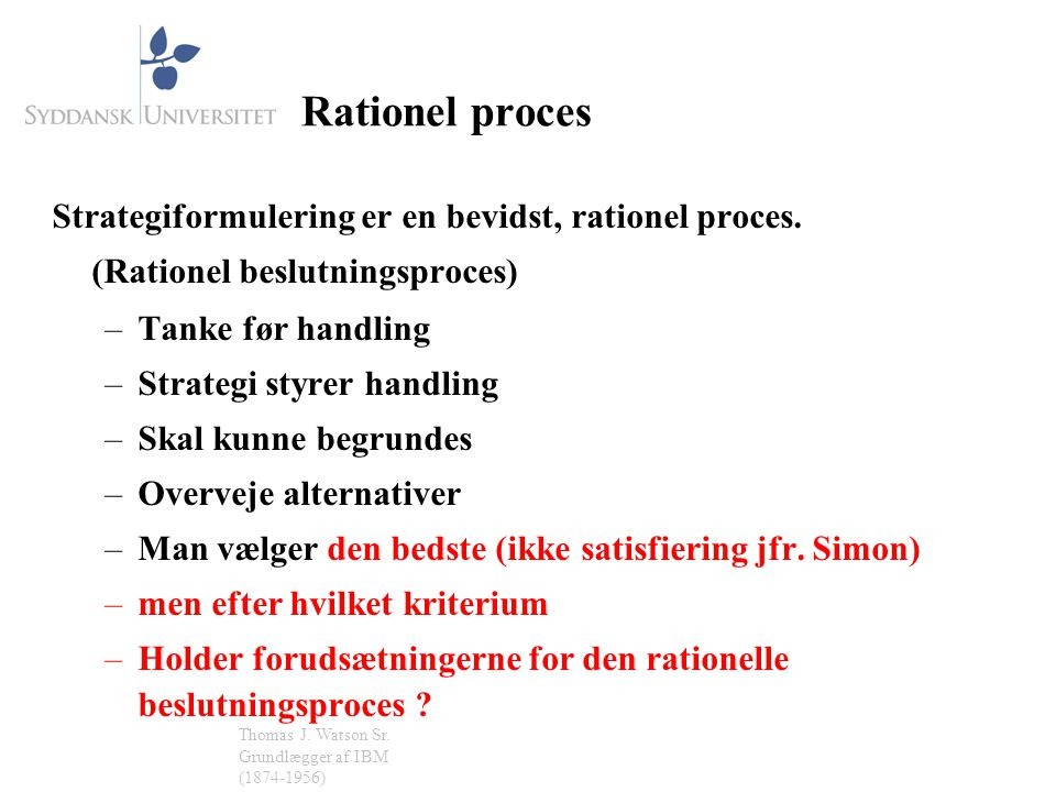 Rationel proces Strategiformulering er en bevidst, rationel proces. (Rationel beslutningsproces) Tanke før handling.