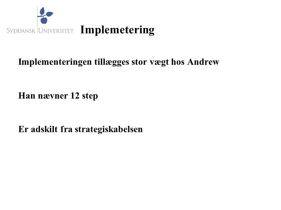 Implemetering Implementeringen tillægges stor vægt hos Andrew Han nævner 12 step Er adskilt fra strategiskabelsen