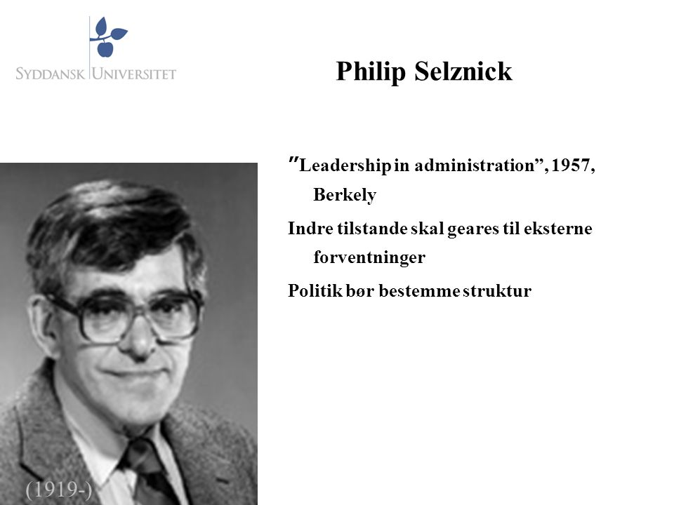 Philip Selznick (1919-) Leadership in administration , 1957, Berkely