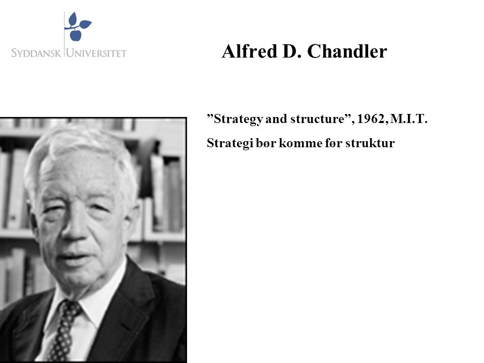 Alfred D. Chandler Strategy and structure , 1962, M.I.T.