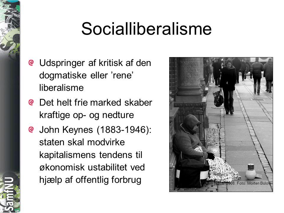 Socialliberalisme Udspringer af kritisk af den dogmatiske eller 'rene' liberalisme. Det helt frie marked skaber kraftige op- og nedture.