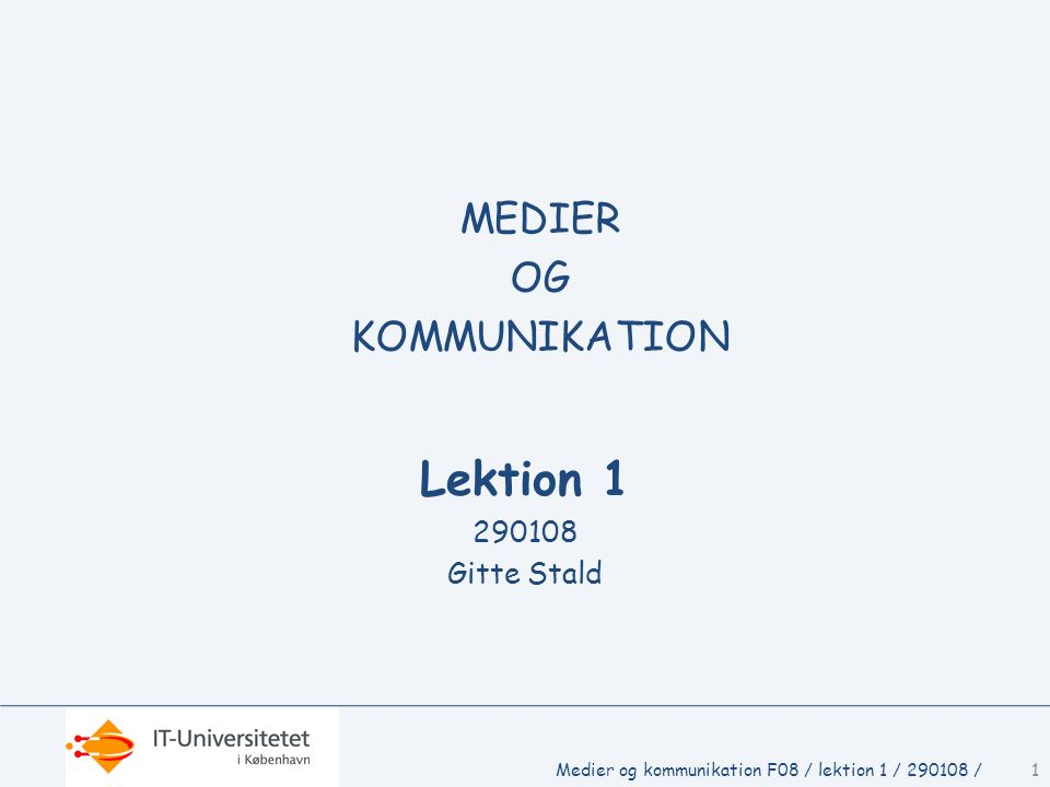 Lektion 1 MEDIER OG KOMMUNIKATION 290108 Gitte Stald