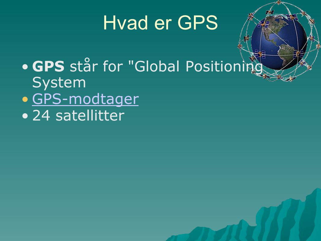 GPS står for Global Positioning System GPS-modtager 24 satellitter