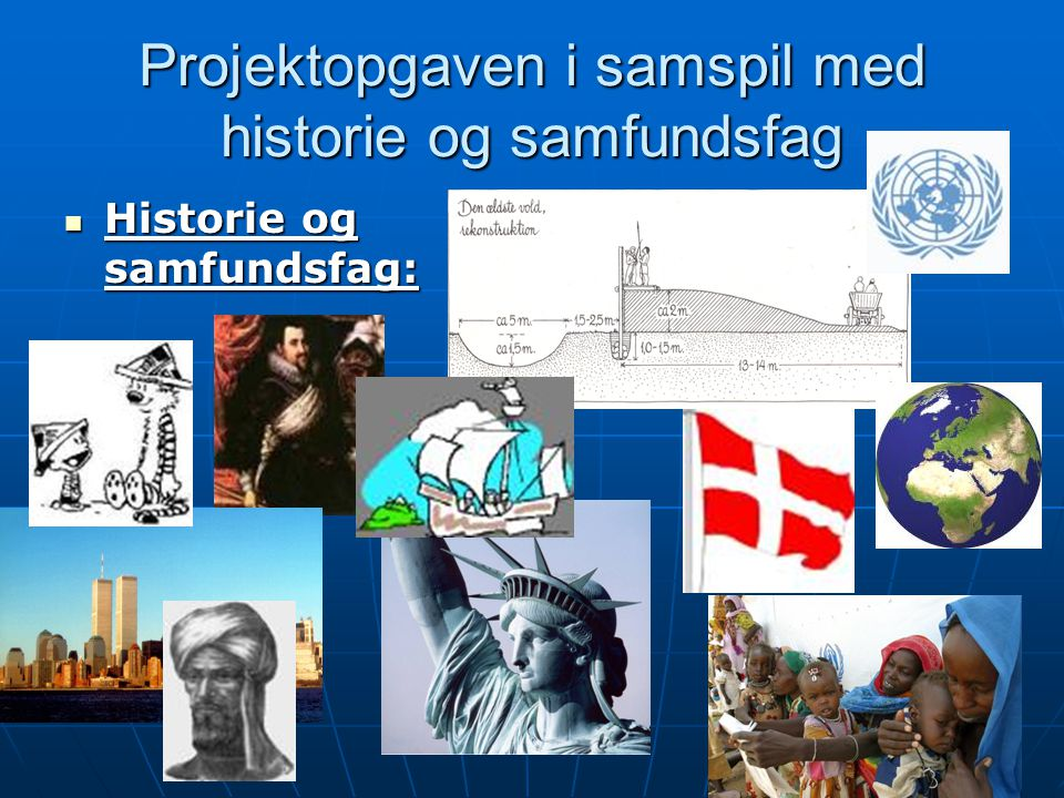 Projektopgaven i samspil med historie og samfundsfag