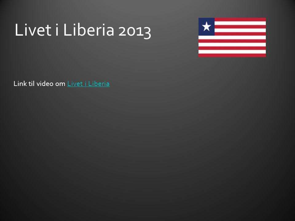 Livet i Liberia 2013 Link til video om Livet i Liberia