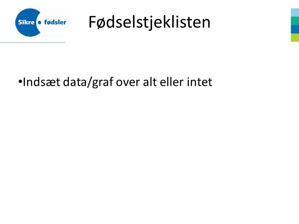 Fødselstjeklisten Indsæt data/graf over alt eller intet