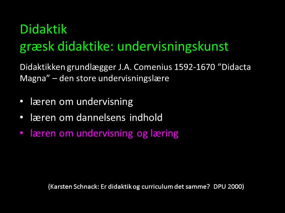 Didaktik græsk didaktike: undervisningskunst Didaktikken grundlægger J