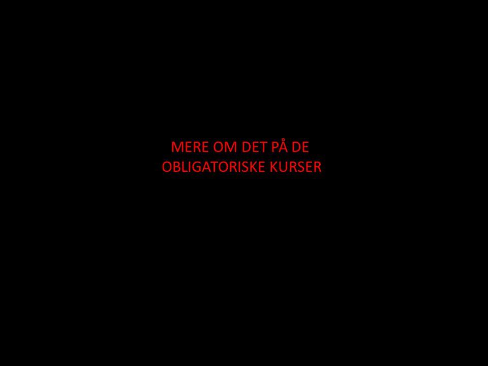 MERE OM DET PÅ DE OBLIGATORISKE KURSER