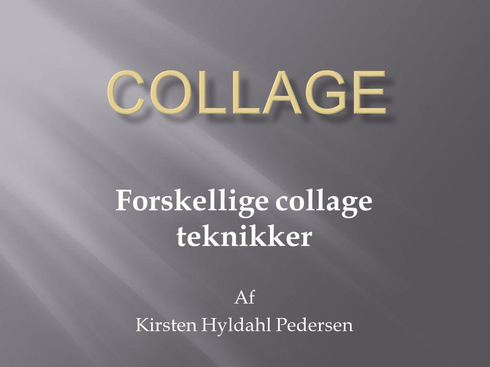Forskellige collage teknikker Af Kirsten Hyldahl Pedersen