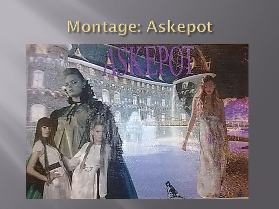 Montage: Askepot