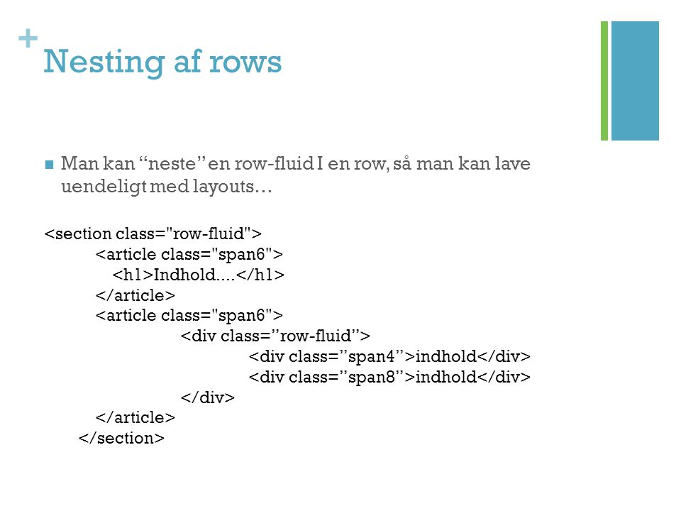 Nesting af rows Man kan neste en row-fluid I en row, så man kan lave uendeligt med layouts… <section class= row-fluid >