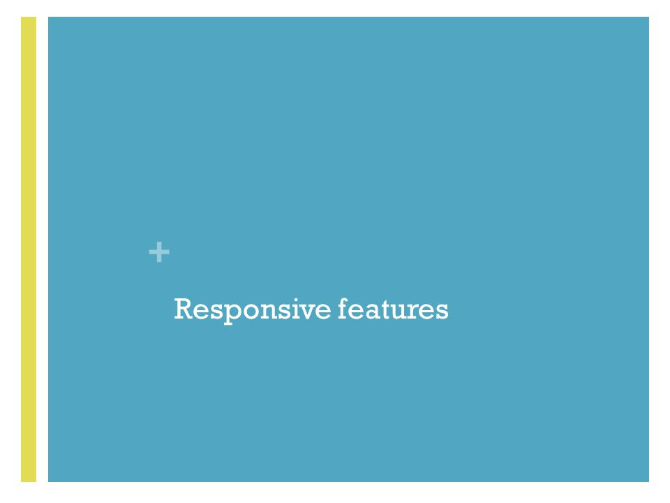 Responsive features