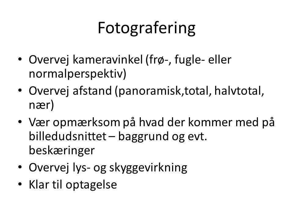 Fotografering Overvej kameravinkel (frø-, fugle- eller normalperspektiv) Overvej afstand (panoramisk,total, halvtotal, nær)