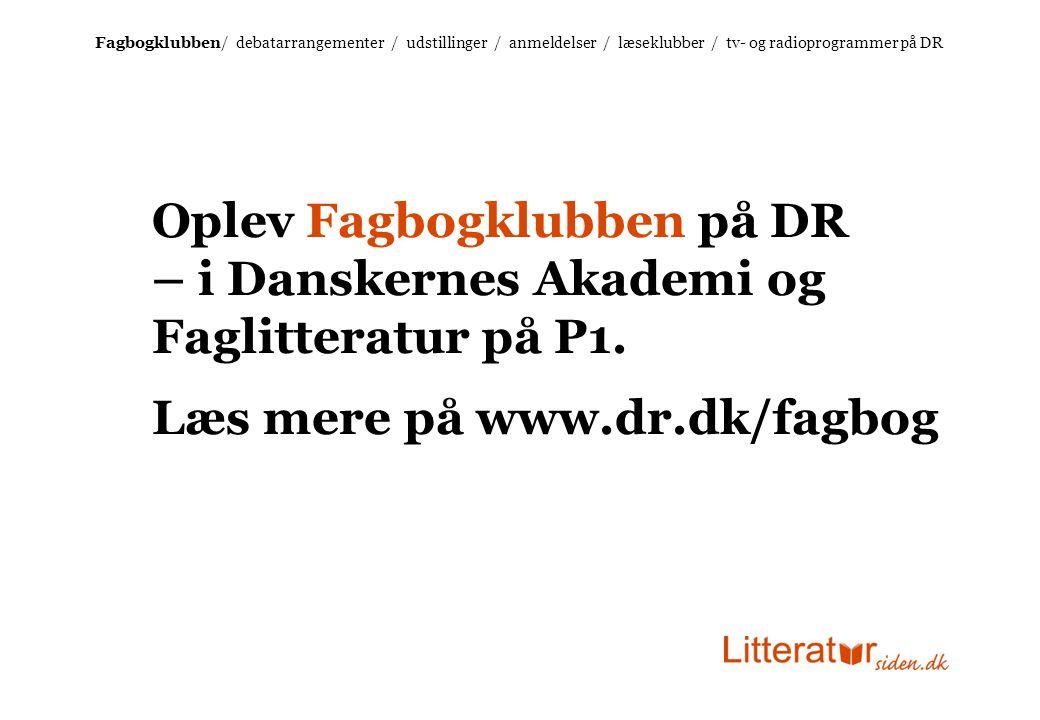 Oplev Fagbogklubben på DR – i Danskernes Akademi og Faglitteratur på P1.