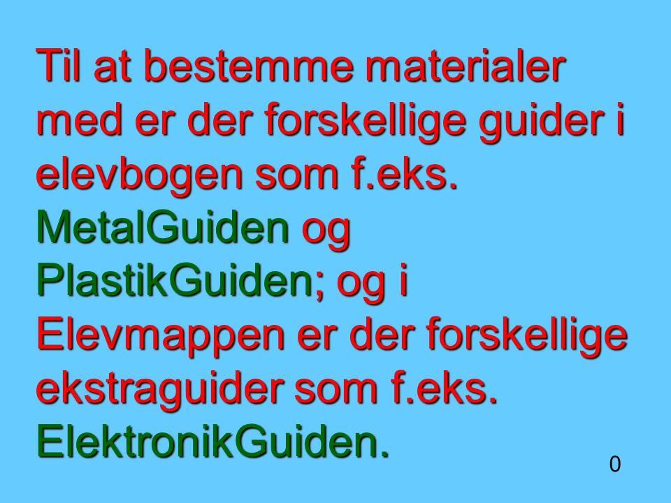 Til at bestemme materialer med er der forskellige guider i elevbogen som f.eks.