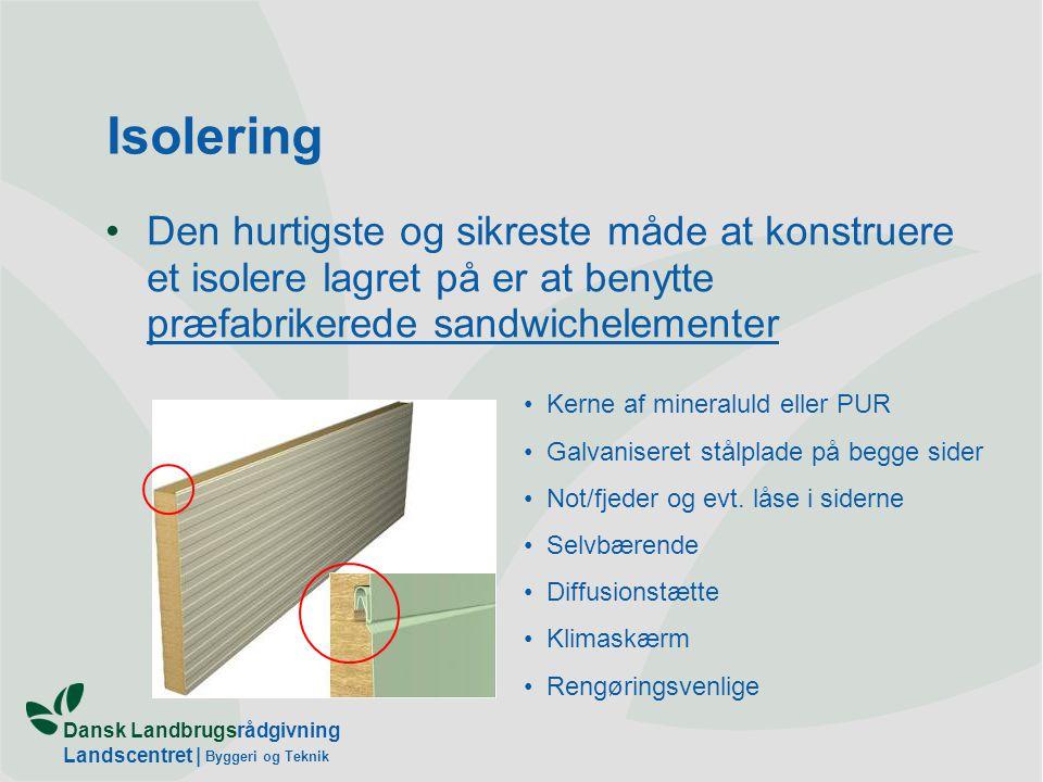 Isolering Den hurtigste og sikreste måde at konstruere et isolere lagret på er at benytte præfabrikerede sandwichelementer.