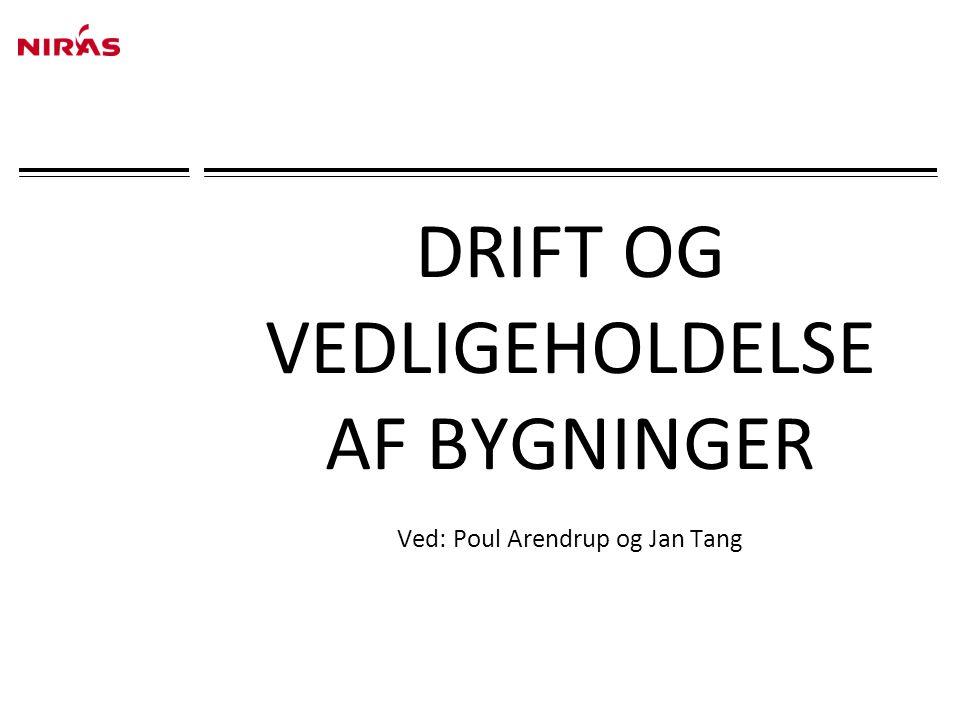 DRIFT OG VEDLIGEHOLDELSE AF BYGNINGER Ved: Poul Arendrup og Jan Tang