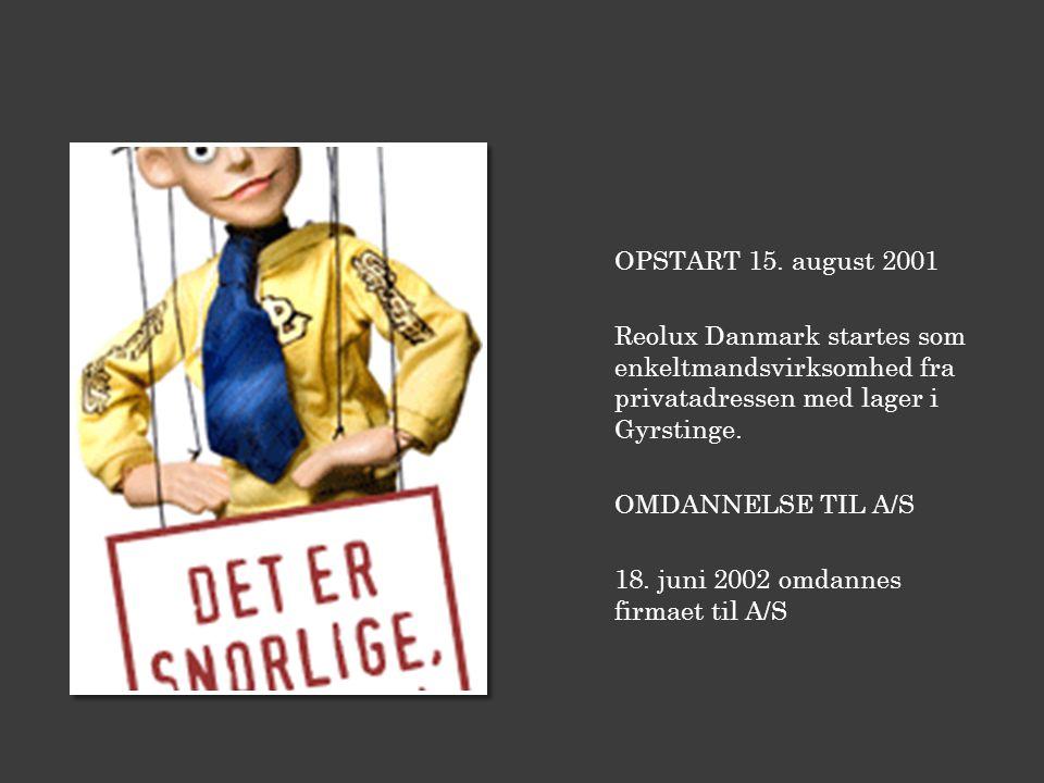 OPSTART 15. august 2001 Reolux Danmark startes som enkeltmandsvirksomhed fra privatadressen med lager i Gyrstinge.
