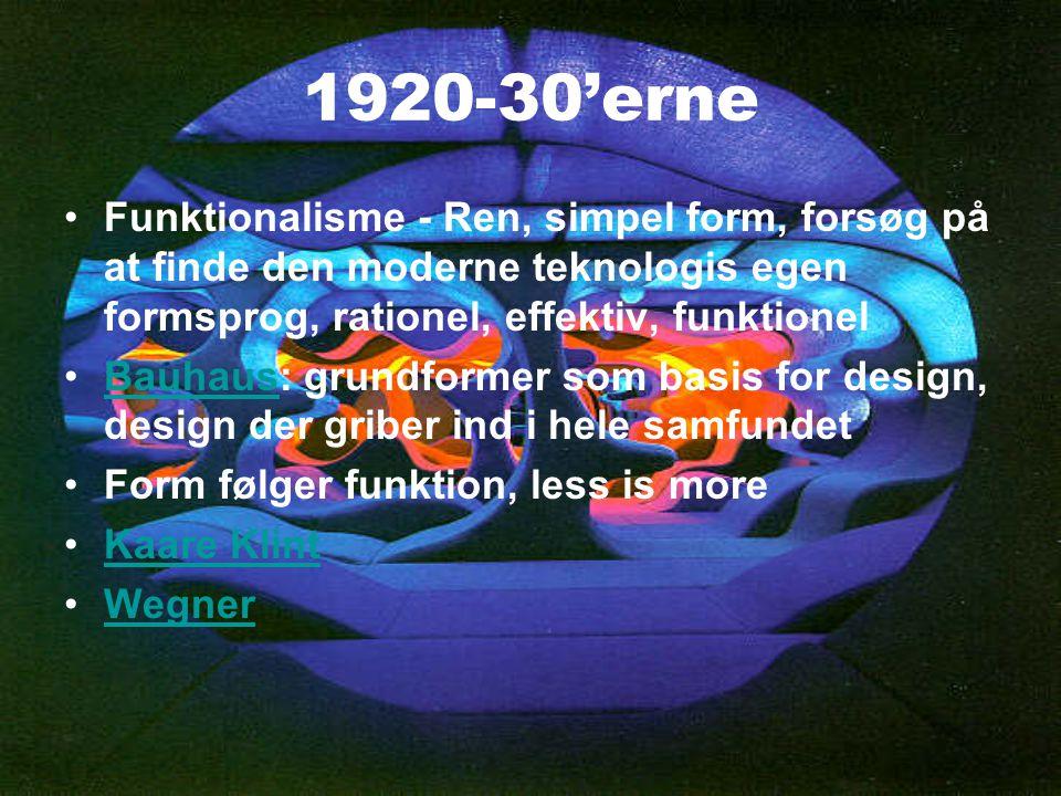 1920-30'erne Funktionalisme - Ren, simpel form, forsøg på at finde den moderne teknologis egen formsprog, rationel, effektiv, funktionel.