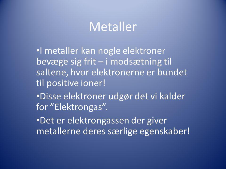 Metaller I metaller kan nogle elektroner bevæge sig frit – i modsætning til saltene, hvor elektronerne er bundet til positive ioner!