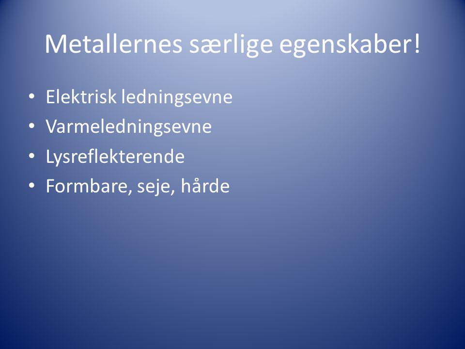 Metallernes særlige egenskaber!