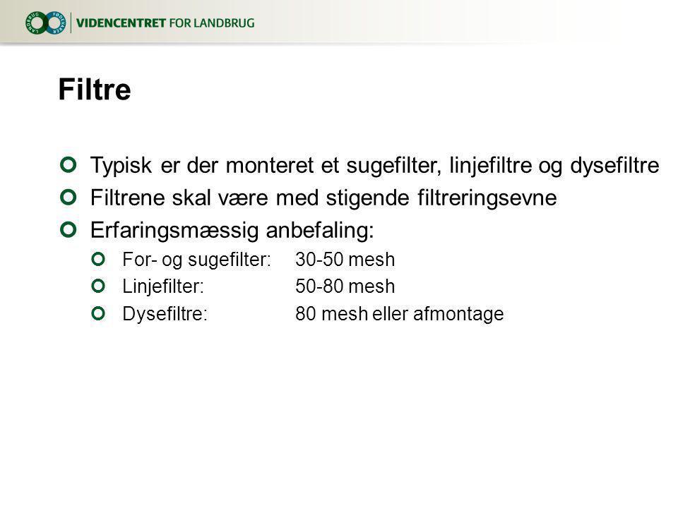 Filtre Typisk er der monteret et sugefilter, linjefiltre og dysefiltre