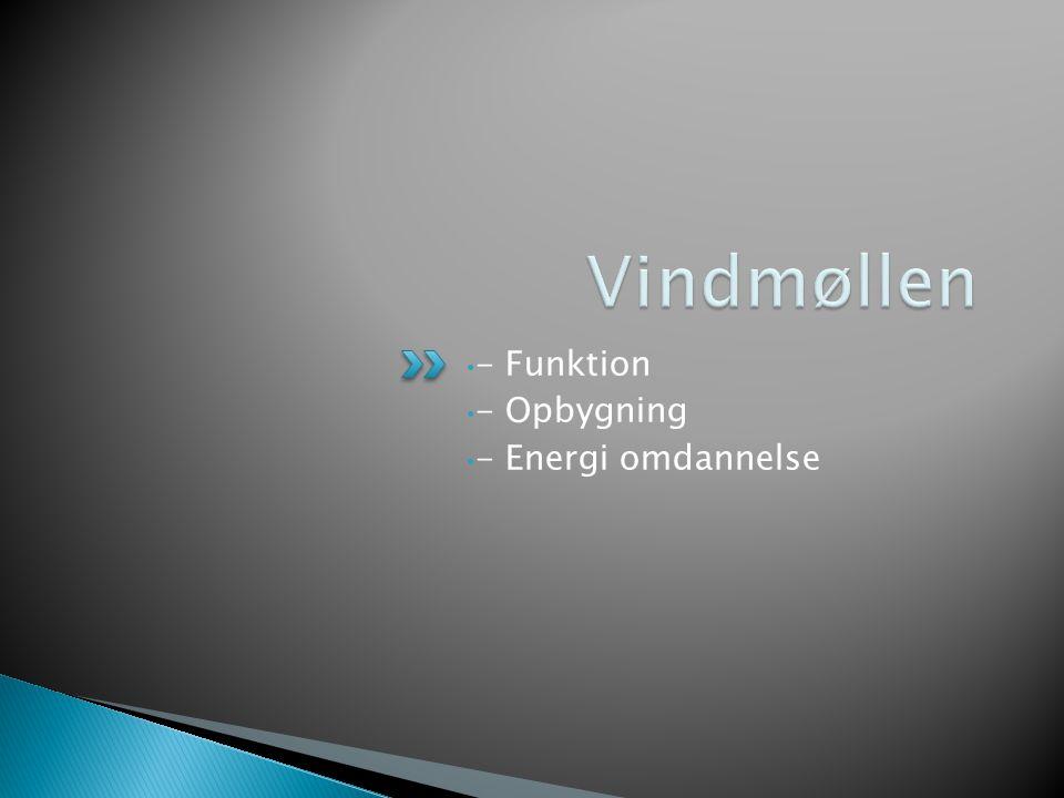 Vindmøllen - Funktion - Opbygning - Energi omdannelse