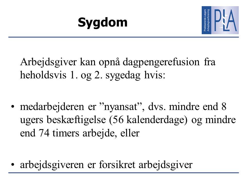Sygdom Arbejdsgiver kan opnå dagpengerefusion fra heholdsvis 1. og 2. sygedag hvis: