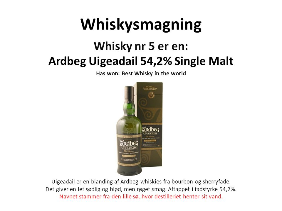 Whiskysmagning Whisky nr 5 er en: Ardbeg Uigeadail 54,2% Single Malt