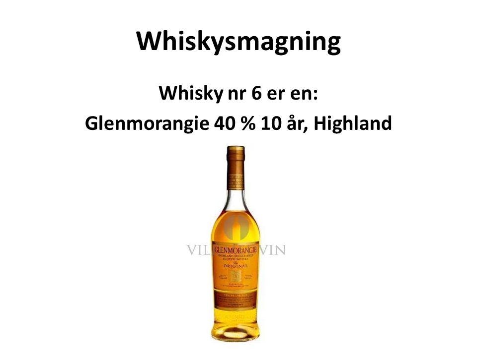 Whisky nr 6 er en: Glenmorangie 40 % 10 år, Highland