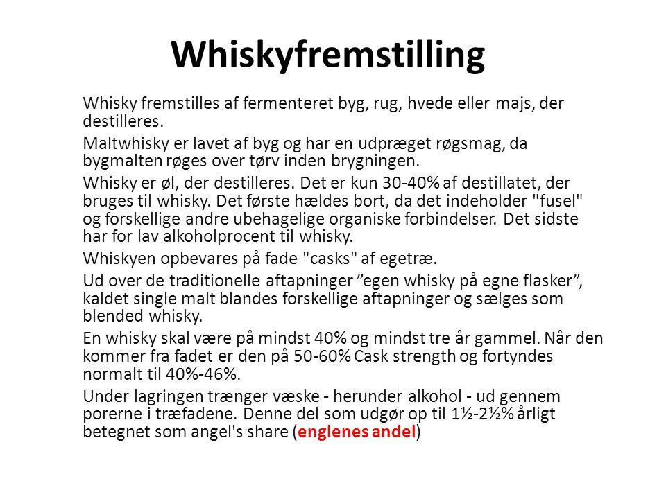 Whiskyfremstilling Whisky fremstilles af fermenteret byg, rug, hvede eller majs, der destilleres.