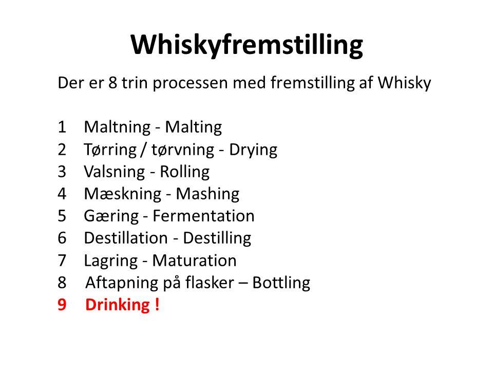 Whiskyfremstilling Der er 8 trin processen med fremstilling af Whisky