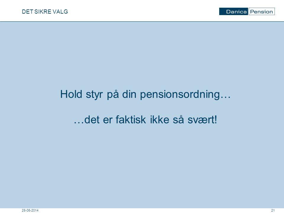 Hold styr på din pensionsordning… …det er faktisk ikke så svært!