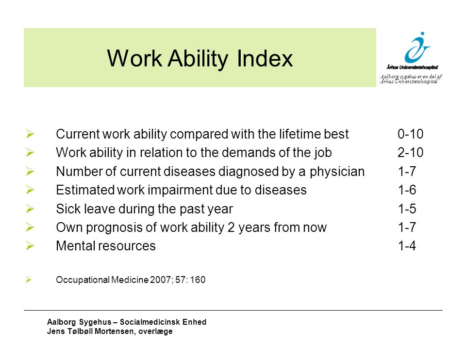 Work Ability Index Current work ability compared with the lifetime best 0-10. Work ability in relation to the demands of the job 2-10.
