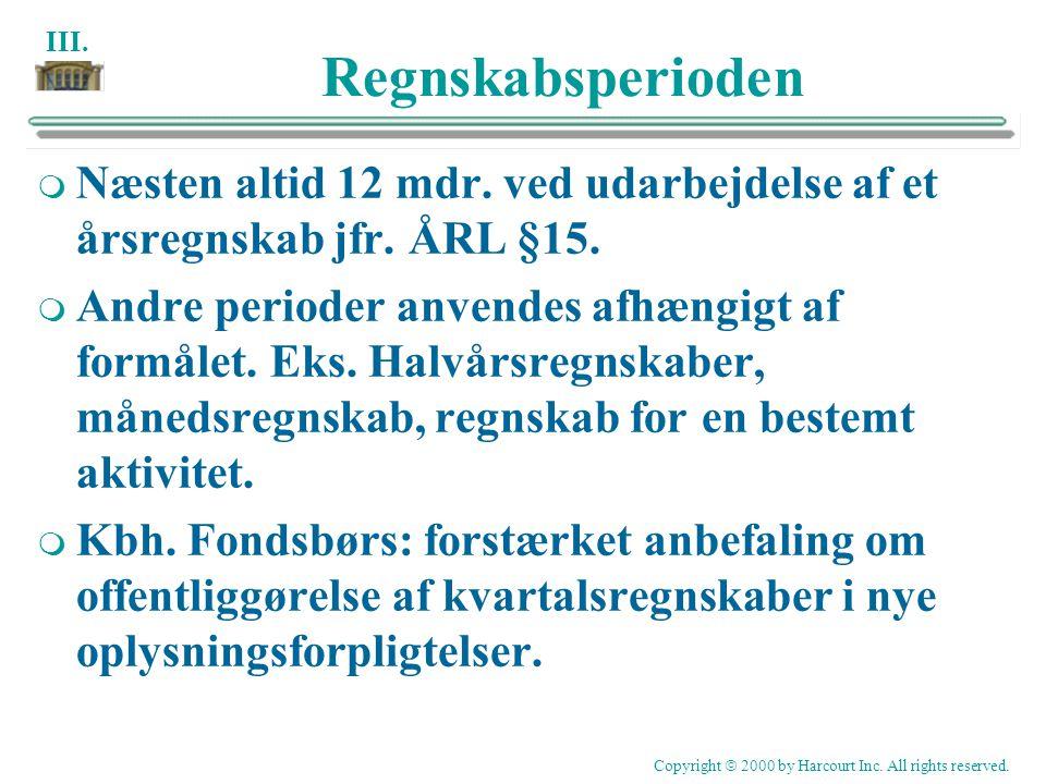 Regnskabsperioden Næsten altid 12 mdr. ved udarbejdelse af et årsregnskab jfr. ÅRL §15.
