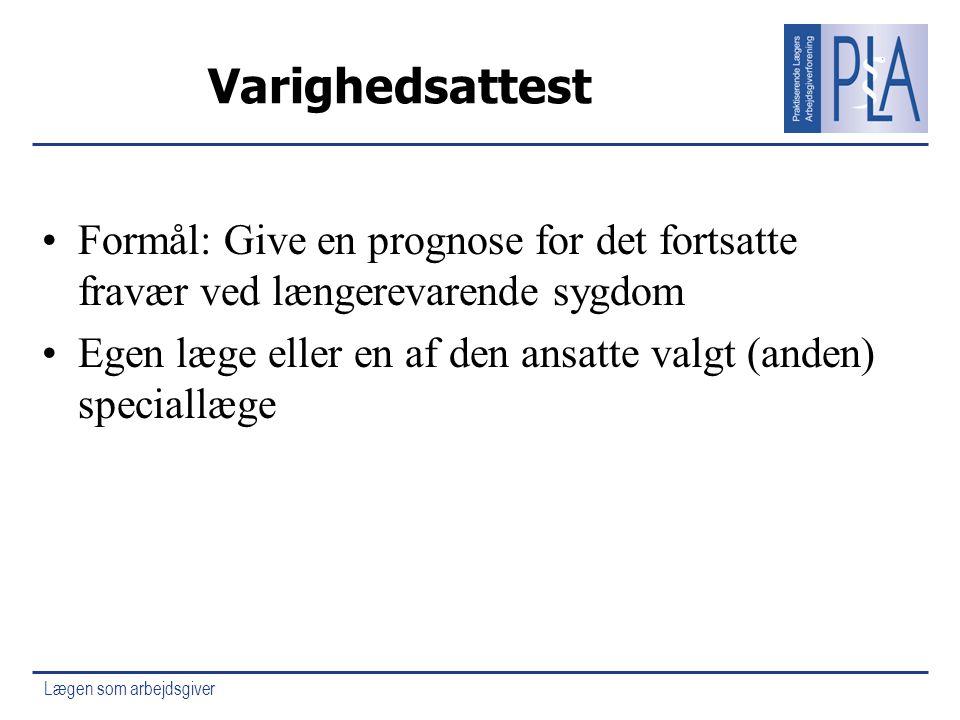Varighedsattest Formål: Give en prognose for det fortsatte fravær ved længerevarende sygdom.