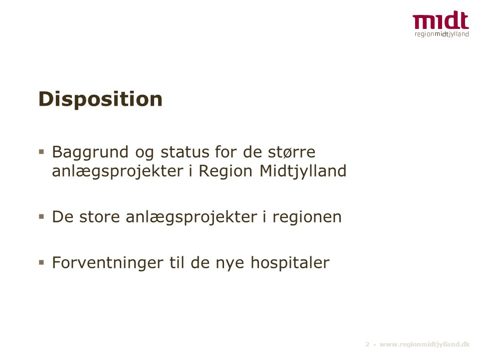 Disposition Baggrund og status for de større anlægsprojekter i Region Midtjylland. De store anlægsprojekter i regionen.